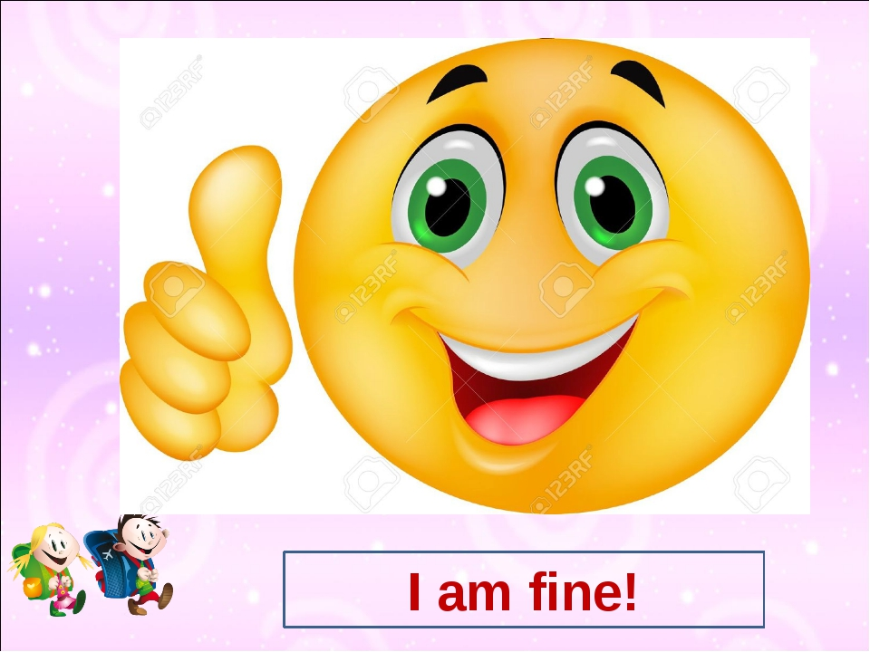 I am fine!