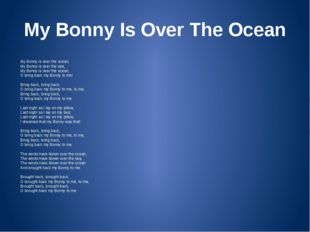 My Bonny Is Over The Ocean My Bonny is over the ocean, My Bonny is over the