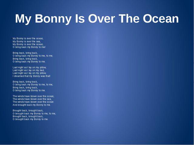 My Bonny Is Over The Ocean My Bonny is over the ocean, My Bonny is over the...