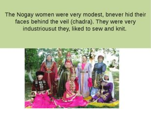 The Nogay women were very modest, bnever hid their faces behind the veil (cha