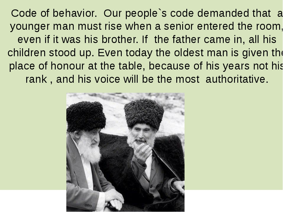 Code of behavior. Our people`s code demanded that a younger man must rise whe...