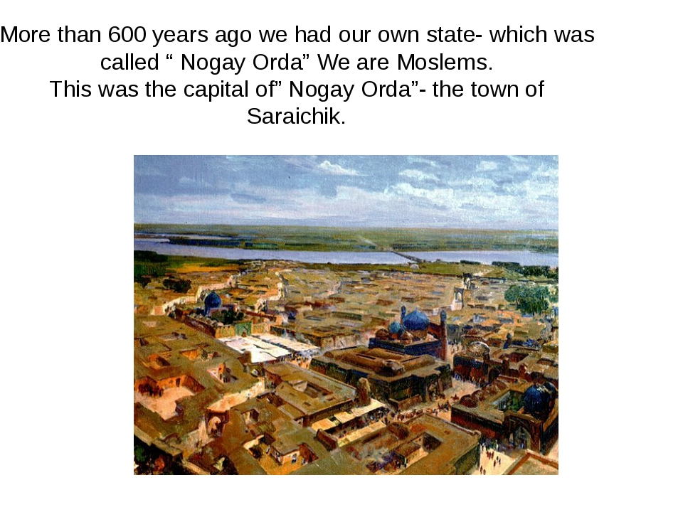 """More than 600 years ago we had our own state- which was called """" Nogay Orda""""..."""