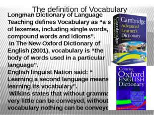 "Longman Dictionary of Language Teaching defines Vocabulary as ""a set of lexem"