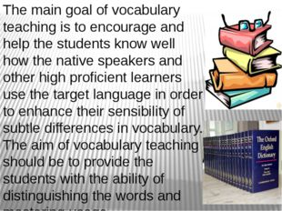 The main goal of vocabulary teaching is to encourage and help the students kn
