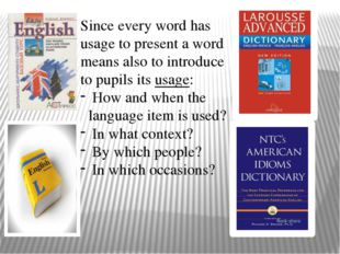 Since every word has usage to present a word means also to introduce to pupil