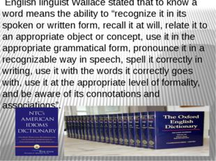 "English linguist Wallace stated that to know a word means the ability to ""re"