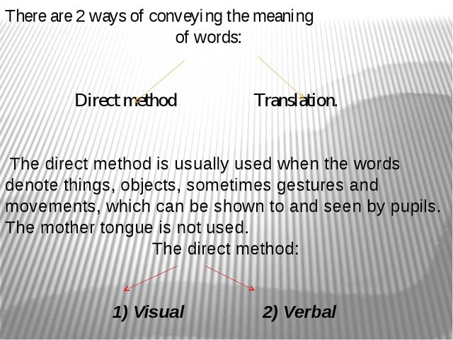 There are 2 ways of conveying the meaning of words: Direct method Translation...