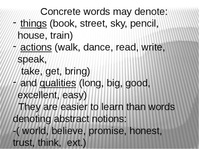 Concrete words may denote: things (book, street, sky, pencil, house, train)...