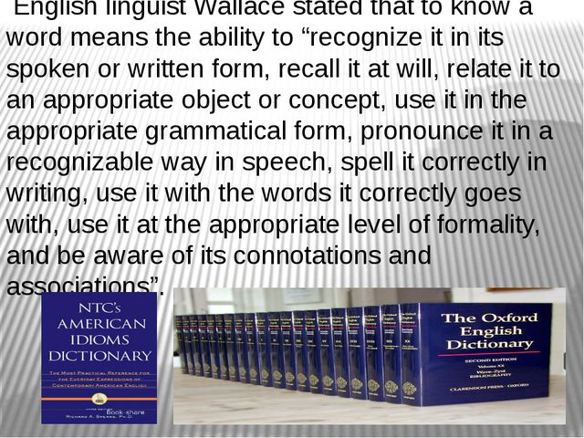 "English linguist Wallace stated that to know a word means the ability to ""re..."