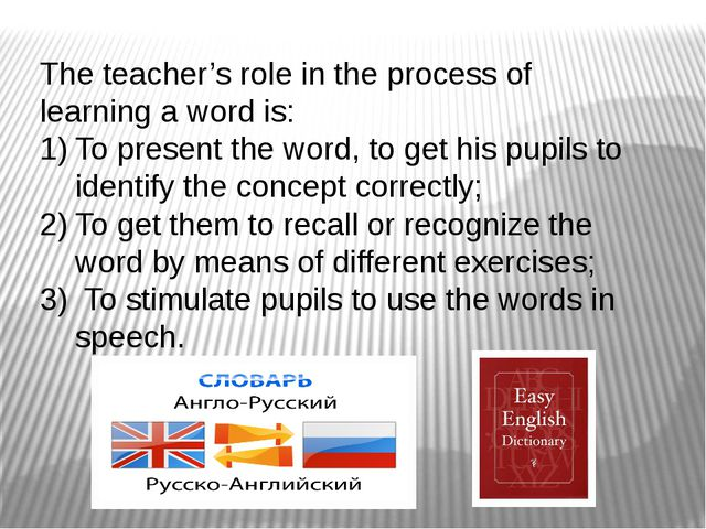 The teacher's role in the process of learning a word is: To present the word...