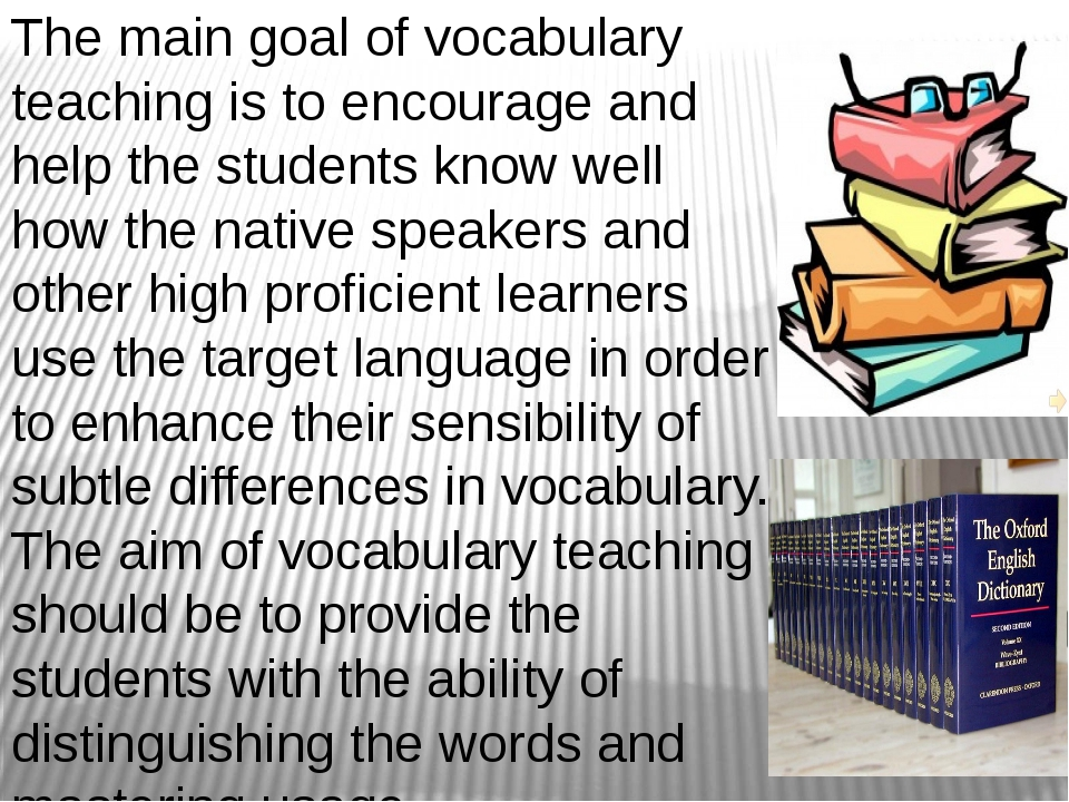 The main goal of vocabulary teaching is to encourage and help the students kn...