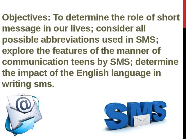 Objectives: To determine the role of short message in our lives; consider all...