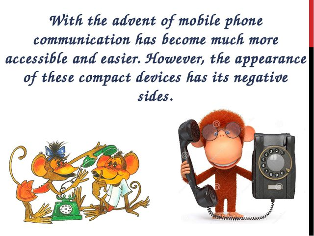 With the advent of mobile phone communication has become much more accessible...