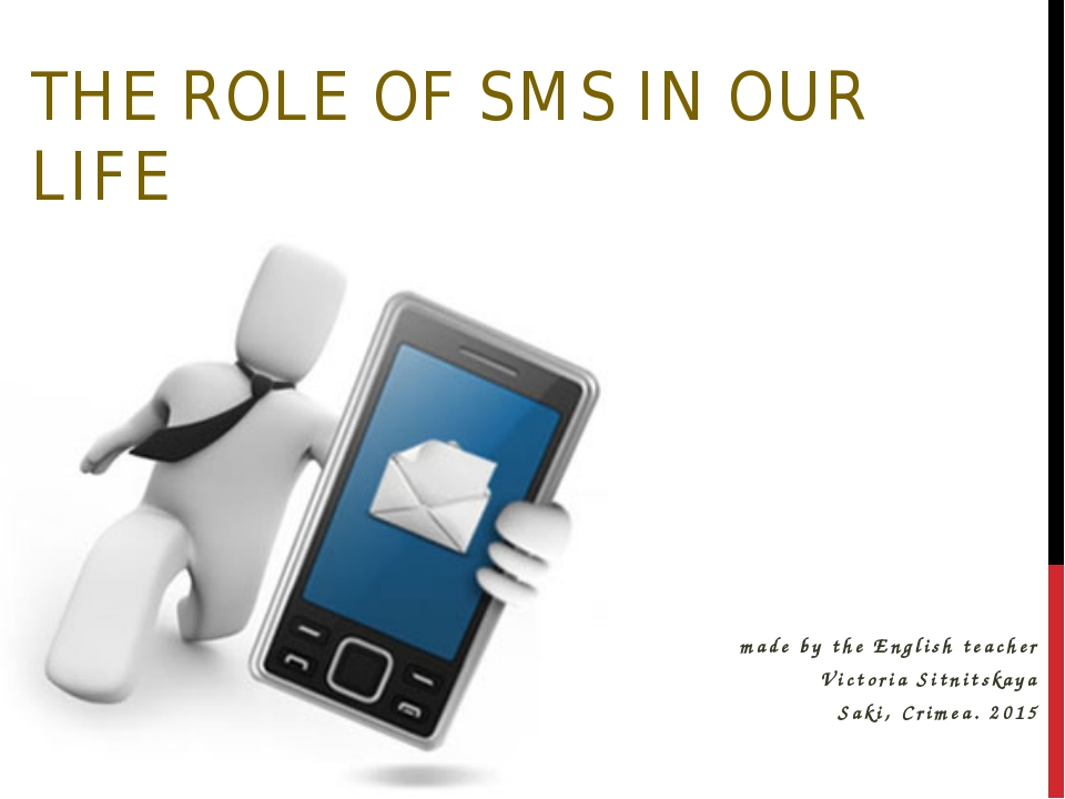 THE ROLE OF SMS IN OUR LIFE made by the English teacher Victoria Sitnitskaya...