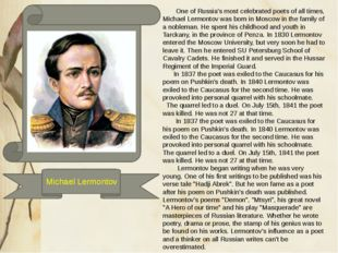 One of Russia's most celebrated poets of all times, Michael Lermontov was bo