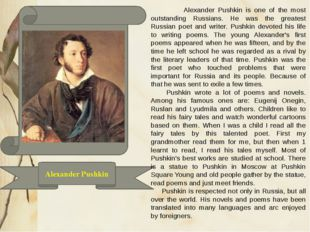 Alexander Pushkin Alexander Pushkin is one of the most outstanding Russians.