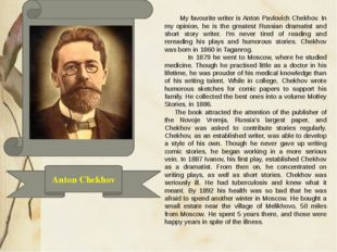 Anton Chekhov My favourite writer is Anton Pavlovich Chekhov. In my opinion,