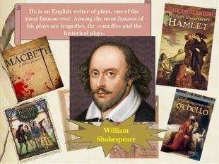 He is an English writer of plays, one of the most famous ever. Among the most