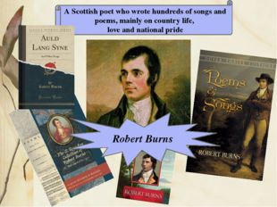 A Scottish poet who wrote hundreds of songs and poems, mainly on country life