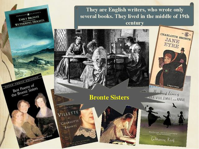 They are English writers, who wrote only several books. They lived in the mid...
