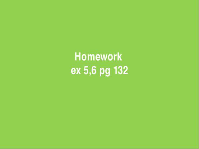 Homework ex 5,6 pg 132