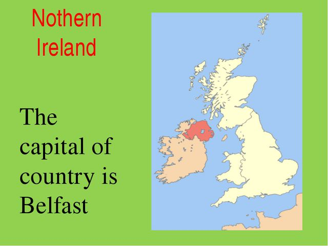 Nothern Ireland The capital of country is Belfast