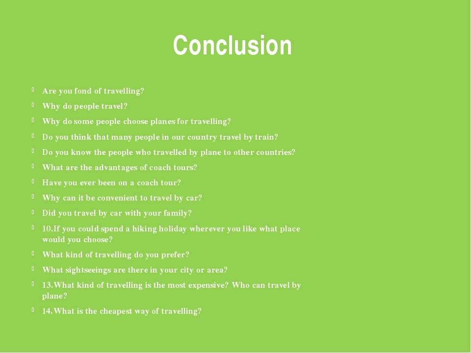 Conclusion Are you fond of travelling? Why do people travel? Why do some peop...