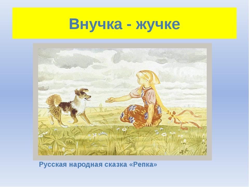 Внучка - жучке Русская народная сказка «Репка»