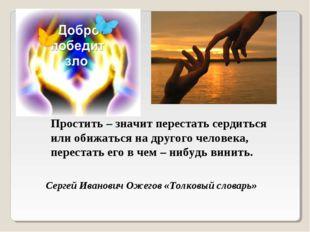 Простить – значит перестать сердиться или обижаться на другого человека, пере