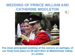 WEDDING OF PRINCE WILLIAM AND CATHERINE MIDDLETON The most anticipated weddin