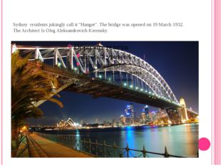 "Sydney residents jokingly call it ""Hanger"". The bridge was opened on 19 March"