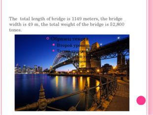 The total length of bridge is 1149 meters, the bridge width is 49 m, the tota