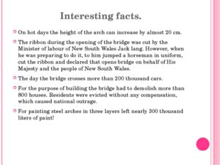Interesting facts. On hot days the height of the arch can increase by almost