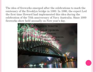 The idea of fireworks emerged after the celebrations to mark the centenary of
