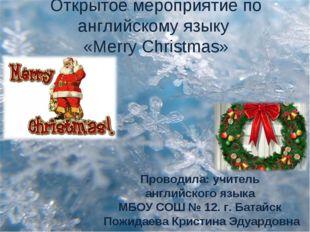 Открытое мероприятие по английскому языку «Merry Christmas» Проводила: учител