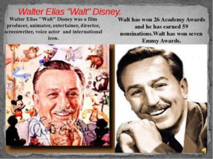 """Walter Elias """"Walt"""" Disney. Walter Elias """"Walt"""" Disney was a film producer,"""