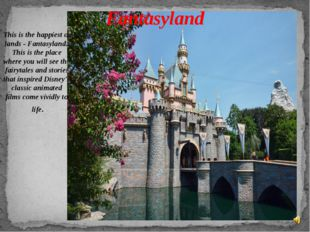 This is the happiest of lands - Fantasyland! This is the place where you will