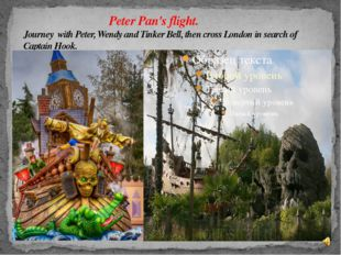 Peter Pan's flight. Journey with Peter, Wendy and Tinker Bell, then cross Lo