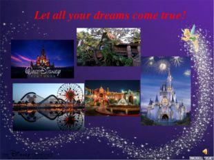 Let all your dreams come true!