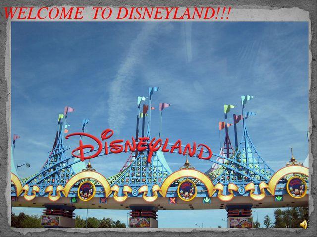 WELCOME TO DISNEYLAND!!!