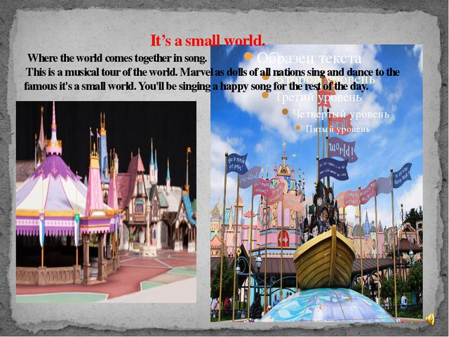 It's a small world. Where the world comes together in song. This is a musica...