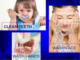 CLEAN TEETH WASH HANDS WASH FACE