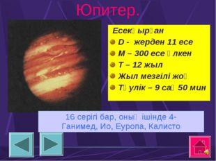 Юпитер. 16 серігі бар, оның ішінде 4- Ганимед, Ио, Еуропа, Калисто Есекқырған