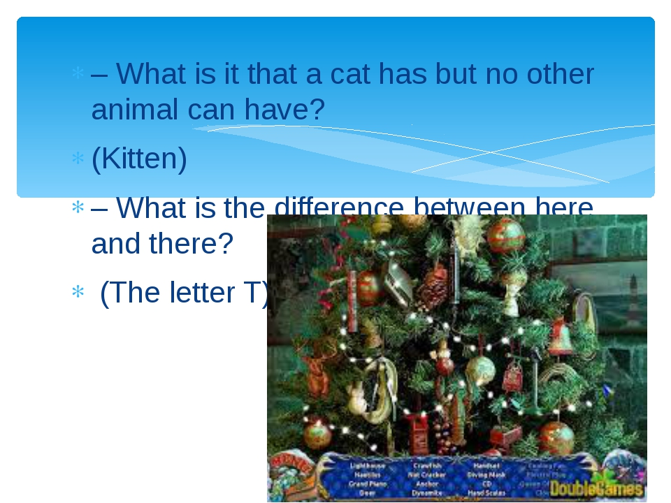 – What is it that a cat has but no other animal can have? (Kitten) – What is...