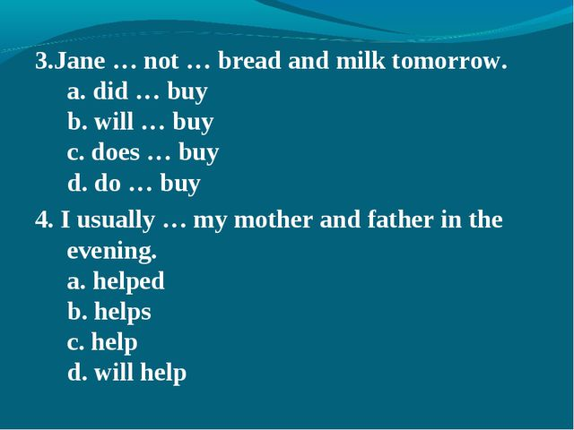 3.Jane … not … bread and milk tomorrow. a. did … buy b. will … buy c. does …...