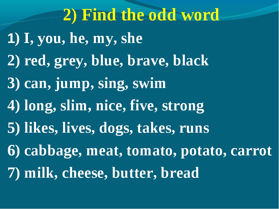 2) Find the odd word 1) I, you, he, my, she 2) red, grey, blue, brave, black...