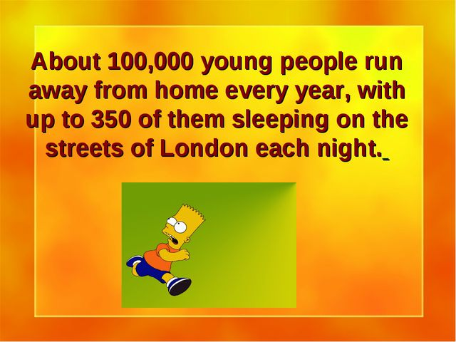 About 100,000 young people run away from home every year, with up to 350 of t...