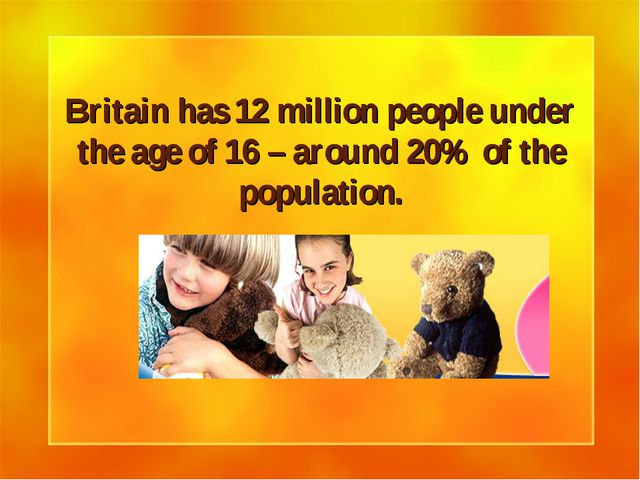 Britain has 12 million people under the age of 16 – around 20% of the populat...