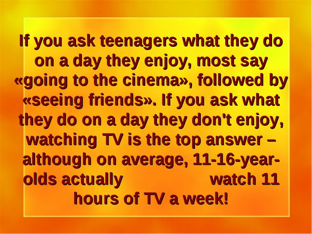If you ask teenagers what they do on a day they enjoy, most say «going to the...