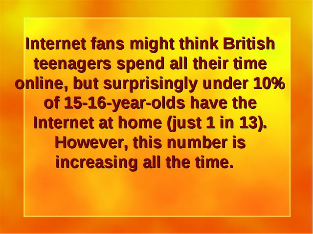 Internet fans might think British teenagers spend all their time online, but...